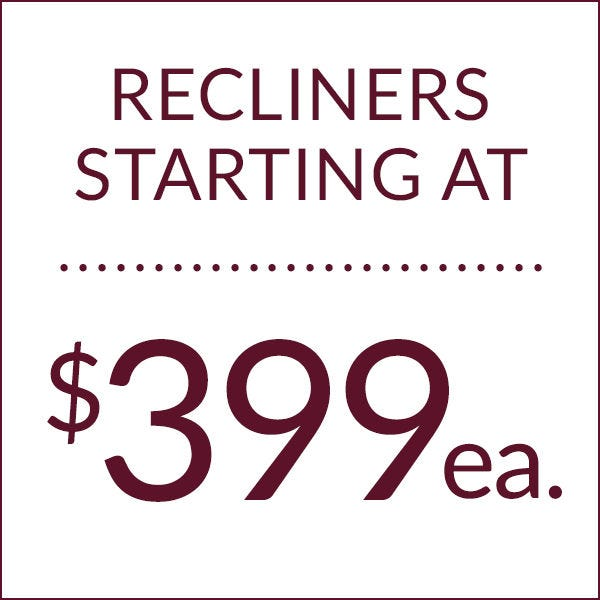 Recliners starting at $399!