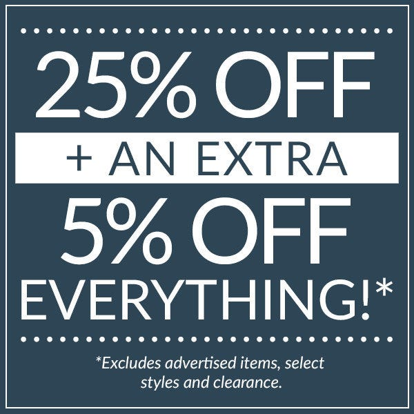 25% off plus an extra 5% off everything!