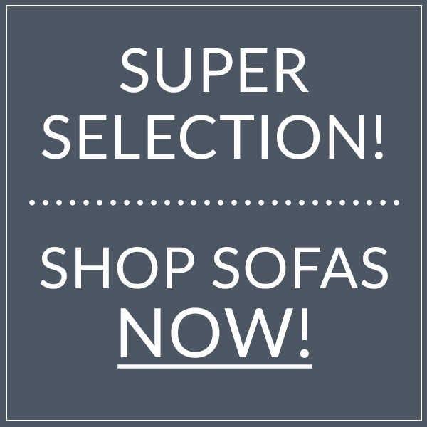 Super selection! Shop Sofas Now!